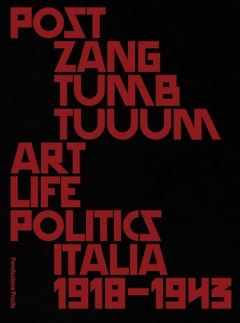 Plakat wystawy / Poster of the exhibition Post Zang Tumb Tuuum. Art Life Politics: Italia 1918-43, 2018