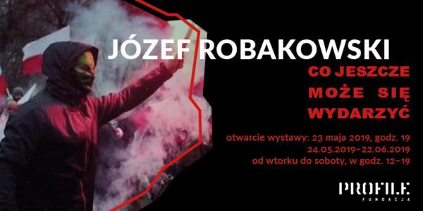 Józef Robakowski. Co jeszcze może się wydarzyć
